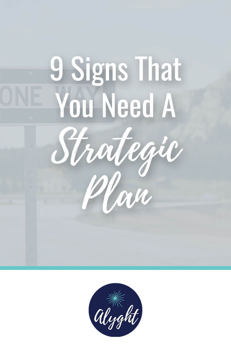 9 Signs That You Need a Strategic Plan - Whether you get busy, distracted or simply stuck, the cure is focus and a strategic plan helps you do just that.
