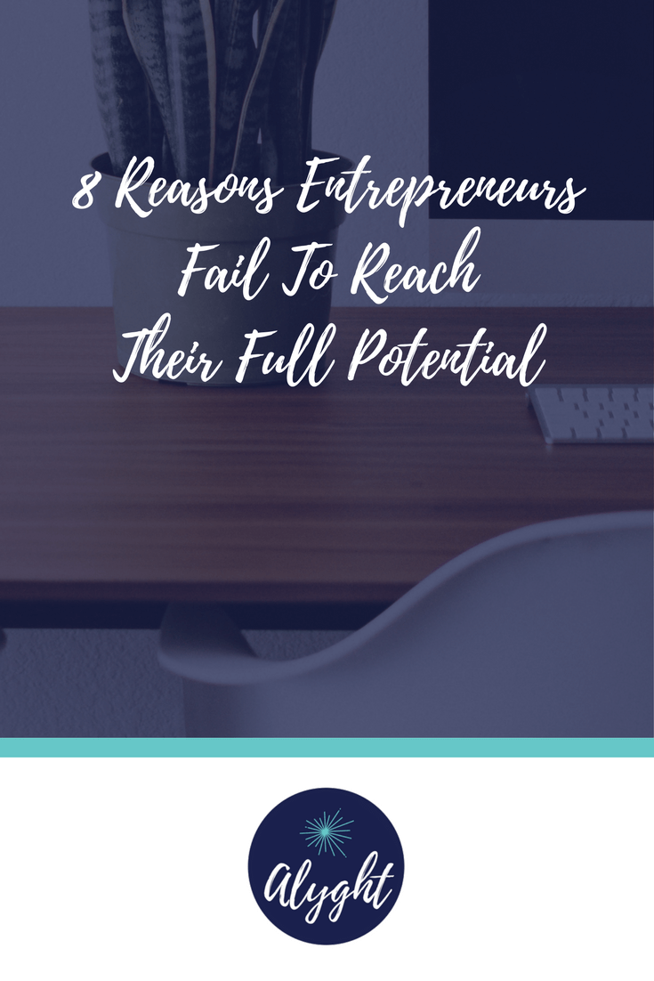 8 Reasons Entrepreneurs Fail To Reach Their Full Potential